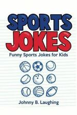 Sports Jokes : Funny Sports Jokes for Kids by Johnny Laughing (2016, Paperback)