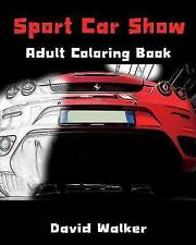 Sport Car Show Adult Coloring Book: Design Coloring Book by Walker, David