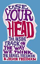 Use Your Head: The Inside Track on the Way We Think By Dr Daniel Freeman, Jason