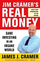 Jim Cramers Real Money: Sane Investing in an Insane World by James J. Cramer
