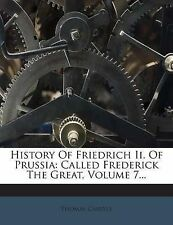 History of Friedrich II. of Prussia: Called Frederick the Great,  9781272352752