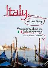 """ITALY, A LOVE STORY"" WOMEN WRITE ABOUT THE ITALIAN EXPERIENCE"