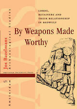 By Weapons Made Worthy: Lords, Retainers and Their Relationship in Beowulf (Ams