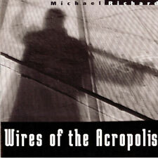 MICHAEL RICHARD - WIRES OF THE ACROPOLIS NEW CD