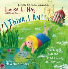 I Think, I Am! : Teaching Kids the Power of Affirmations by Louise L. Hay...