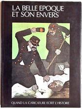 J.-P. Béchu: LA BELLE EPOQUE ET SON ENVERS -Quand la Caricature écrit l'Histoire
