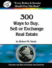 Steele 300 Ways to Buy, Sell or Exchange Real Estate : Volumes 1-12 -...