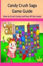 Candy Crush Saga Game Guide How to Crush Candies and Pass All the Levels by...
