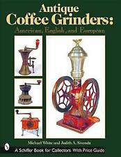 Antique Coffee Grinders: American, English, and European by Michael White...