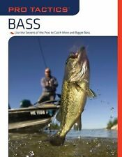 Pro Tactics(TM): Bass: Use The Secrets Of The Pros To Catch More And Bigger Bas