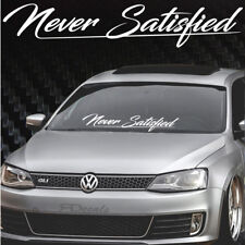 """Never Satisfied Windshield Banner Decal / Sticker 6x33"""" tuner boost euro funny"""