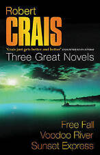 Robert Crais: Three Great Novels: Featuring Elvis Cole: Free Fall, Voodoo River