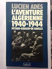 L'AVENTURE ALGERIENNE 1940 1944 PETAIN GIRAUD DE GAULLE 1979 LUCIEN ADES GUERRE