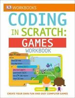 DK Workbooks: Coding in Scratch: Games Workbook: Create Your Own Fun and Easy Co