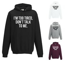 I'M TOO TIRED DON'T TALK TO ME HOODIE - JH001 COOL Funny JUMPER Slogan Sarcastic