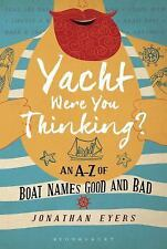 Yacht Were You Thinking?: An A-Z of Boat Names Good and Bad (Hardback or Cased B