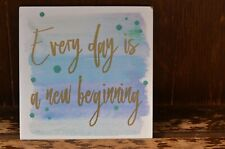Lovely Small Feel Good Wall Plaque Meme 'Every Day is a New Beginning'