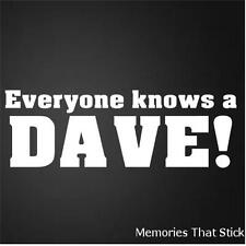 EVERYONE KNOWS A DAVE Funny Car Window Bumper JDM VW Novelty Vinyl Decal Sticker