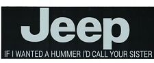 Jeep If I Wanted A Hummer I'd Call Your Sister Funny Vinyl Decal Bumper Sticker