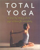 Total Yoga: A Step-by-Step Guide to Yoga at Home f