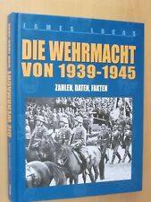 Die Wehrmacht 1939 - 1945 , Zahlen ,Daten ,Fakten