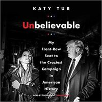 Unbelievable: by Katy Tur : The Craziest Campaign in History -  Audiobook 6CDS