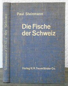 Paul Steinmann - Die FISCHE DER SCHWEIZ  1936 mit Beilage Fischereiverordnung