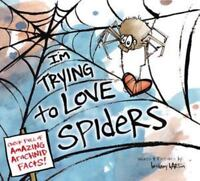 I'm Trying to Love Spiders by Bethany Barton: New