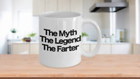 The Myth The Legend The Farter Coffee Mug Funny Gift for Dad Mom Brother Classma