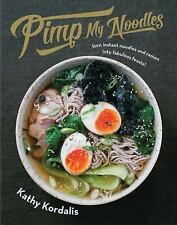 Pimp My Noodles: Turn Instant Noodles and Ramen into Fabulous Feasts by Kordali
