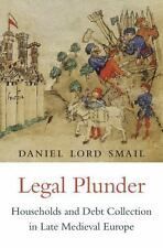 Legal Plunder : Households and Debt Collection in Late Medieval Europe: By Sm...