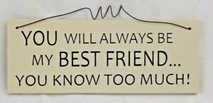 You will always be my best friend...plaque