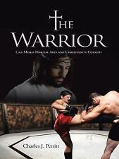 The Warrior : Can Mixed Martial Arts and Christianity Coexist? by Charles J....