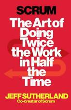 Scrum: The Art of Doing Twice the Work in Half the Time by Sutherland, Jeff | Pa
