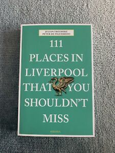 111 Places in Liverpool That You Shouldn't Miss by Peter de Figueiredo,...
