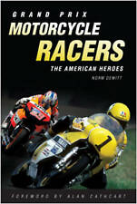 Grand Prix Motorcycle Racers: The American Heroes by Norm DeWitt (Hardback,...