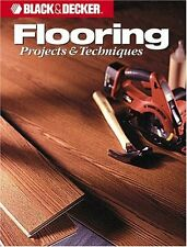 Flooring Projects & Techniques (Black & Decker Home Improvement Library) by Cy D