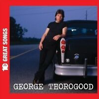 10 Great Songs by George Thorogood (Vocals/Guitar) (CD, Nov-2009, EMI Gold)