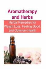 Aromatherapy and Herbs: Herbal Remedies for Weight Loss, Feeling Good, and...
