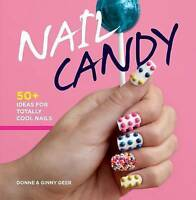 Nail Candy: 50+ Ideas for Totally Cool Nails by Donne And Ginny Geer...