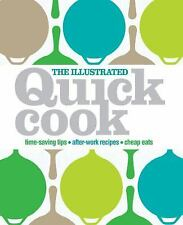 The Illustrated Quick Cook: Time-Saving Tips, After-Work Recipes, Cheap Eats by