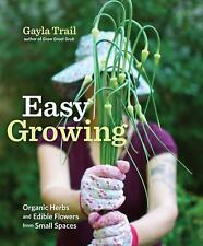 Easy Growing : Organic Herbs and Edible Flowers from Small Spaces (NEW)