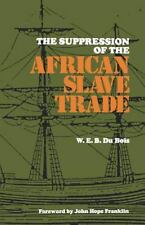The Suppression of the African Slave Trade by W. E. B. Du Bois (1970, Paperback)