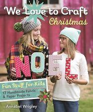 We Love to Craft--Christmas : Fun Stuff for Kids * 17 Handmade Fabric and...