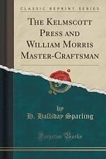The Kelmscott Press and William Morris Master-Craftsman (Classic Reprint) by...