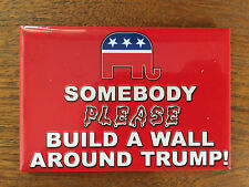 Donald Trump magnet Republican candidate for president build a wall around Trump