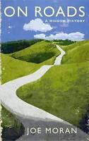 On Roads: A Hidden History by Joe Moran (Hardback, 2009)