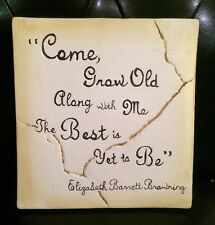 COME GROW OLD ALONG WITH ME THE BEST IS YET TO BE PLAQUE