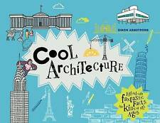 Cool Architecture. 50 fantastic facts for kids of all ages by Armstrong, Simon (
