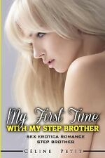 Sex Erotica Romance: First Time with My Stepbrother by Celine Petit (2015,...